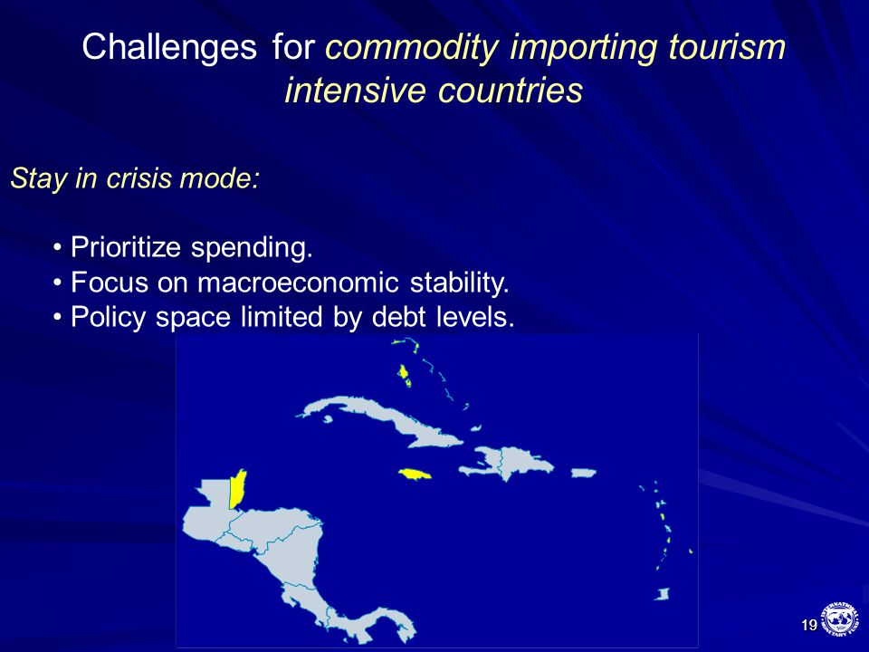19 19 Challenges for commodity importing tourism intensive countries Stay in crisis mode: Prioritize spending. Focus on macroeconomic stability. Polic