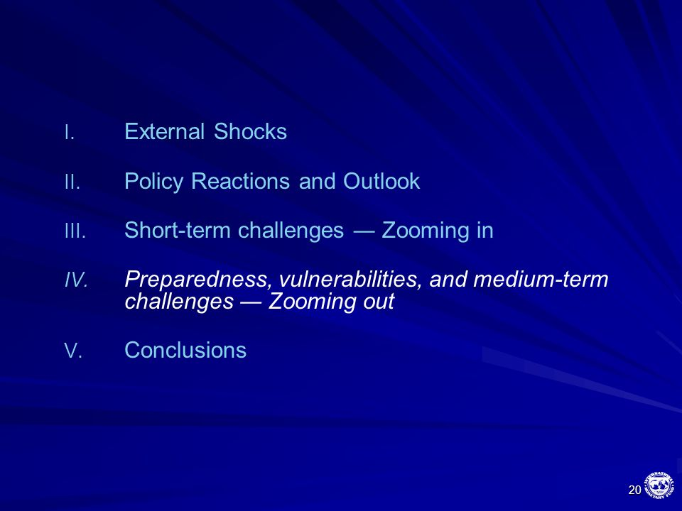 20 I. External Shocks II. Policy Reactions and Outlook III.