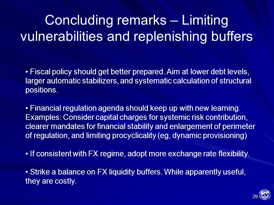 29 Concluding remarks – Limiting vulnerabilities and replenishing buffers Fiscal policy should get better prepared. Aim at lower debt levels, larger a