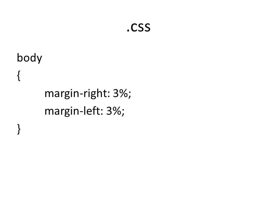.css body { margin-right: 3%; margin-left: 3%; }