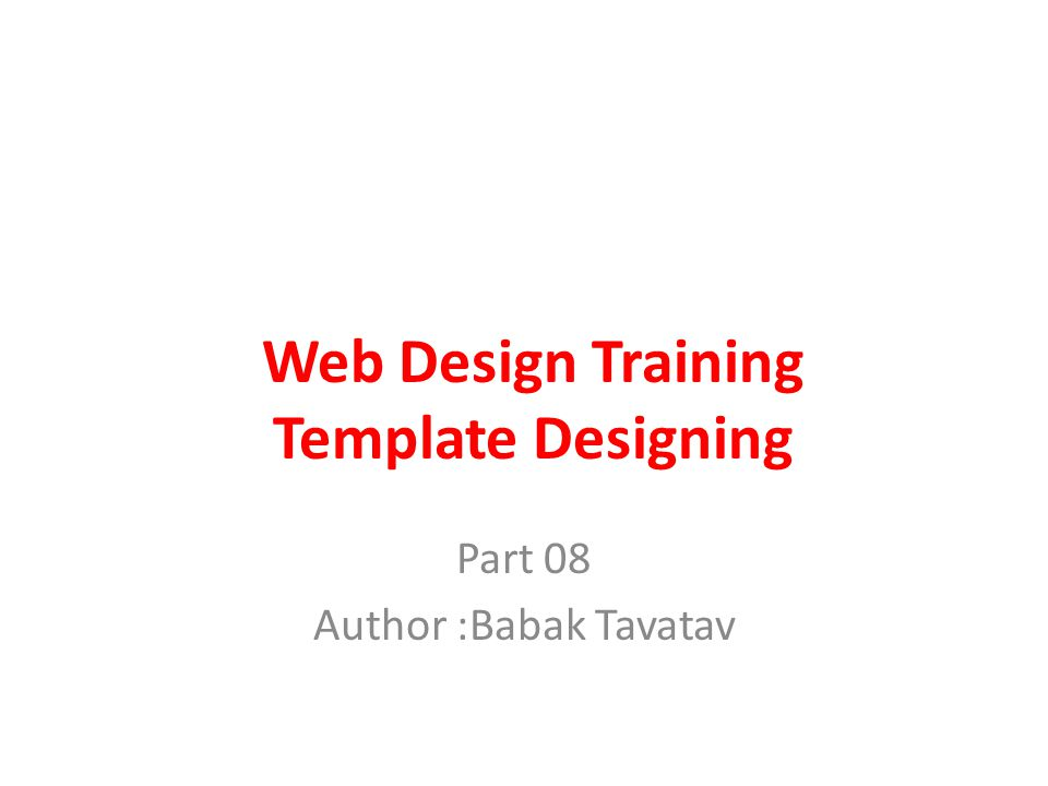 Web Design Training Template Designing Part 08 Author :Babak Tavatav