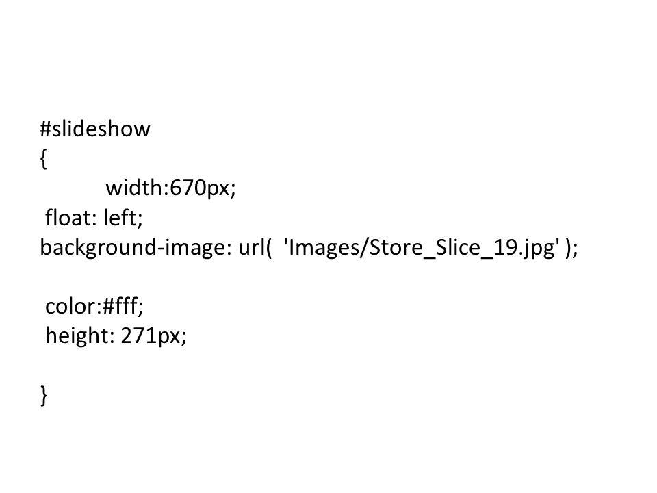 #slideshow { width:670px; float: left; background-image: url( 'Images/Store_Slice_19.jpg' ); color:#fff; height: 271px; }