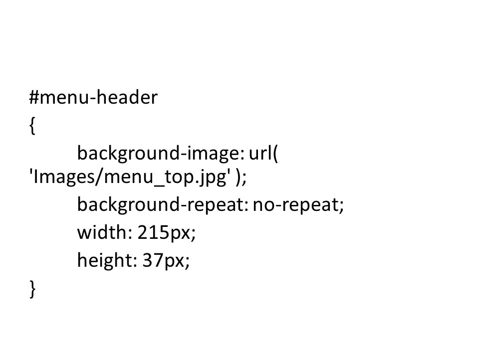 #menu-header { background-image: url( 'Images/menu_top.jpg' ); background-repeat: no-repeat; width: 215px; height: 37px; }
