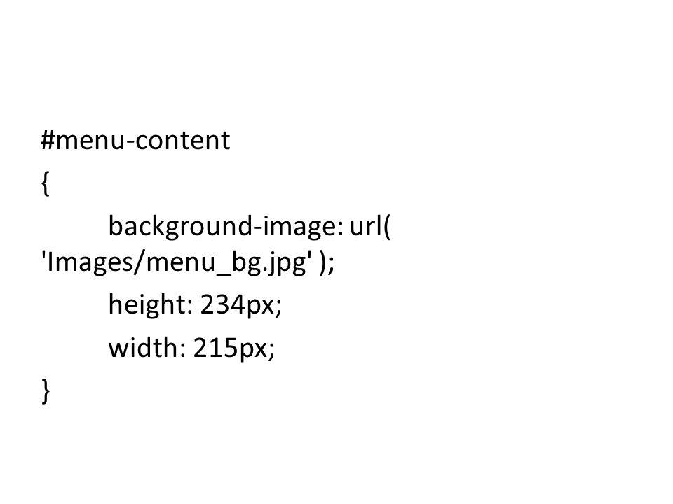 #menu-content { background-image: url( 'Images/menu_bg.jpg' ); height: 234px; width: 215px; }