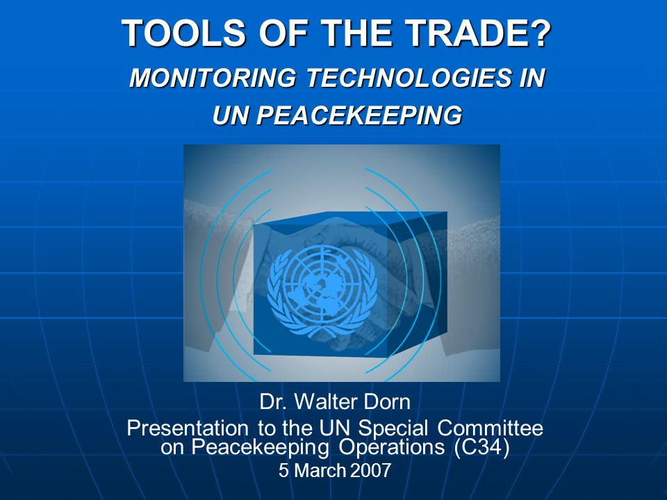 TOOLS OF THE TRADE.MONITORING TECHNOLOGIES IN UN PEACEKEEPING Dr.