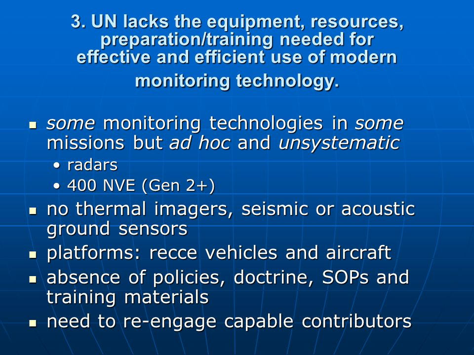 3. UN lacks the equipment, resources, preparation/training needed for effective and efficient use of modern monitoring technology. some monitoring tec