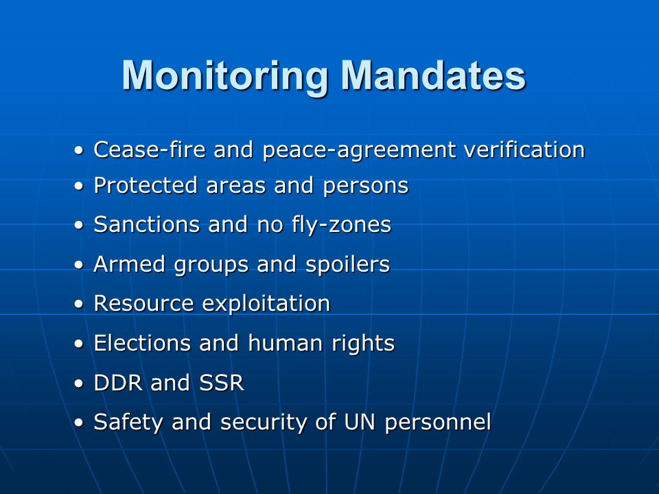 Monitoring Mandates Cease-fire and peace-agreement verificationCease-fire and peace-agreement verification Protected areas and personsProtected areas