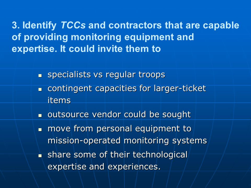 3. Identify TCCs and contractors that are capable of providing monitoring equipment and expertise. It could invite them to specialists vs regular troo
