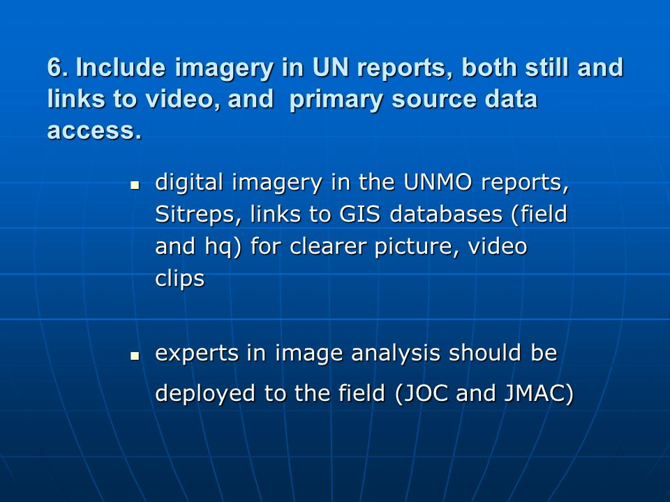 6.Include imagery in UN reports, both still and links to video, and primary source data access.