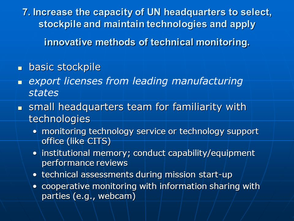 7. Increase the capacity of UN headquarters to select, stockpile and maintain technologies and apply innovative methods of technical monitoring. basic
