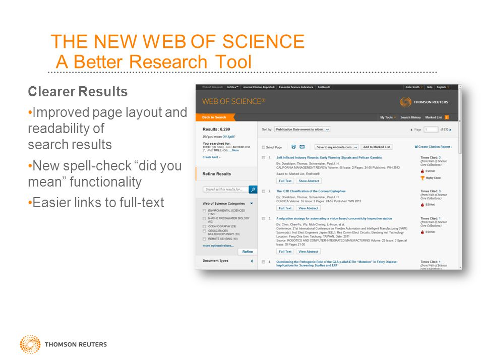 THE NEW WEB OF SCIENCE A Better Research Tool Clearer Results Improved page layout and readability of search results New spell-check did you mean functionality Easier links to full-text