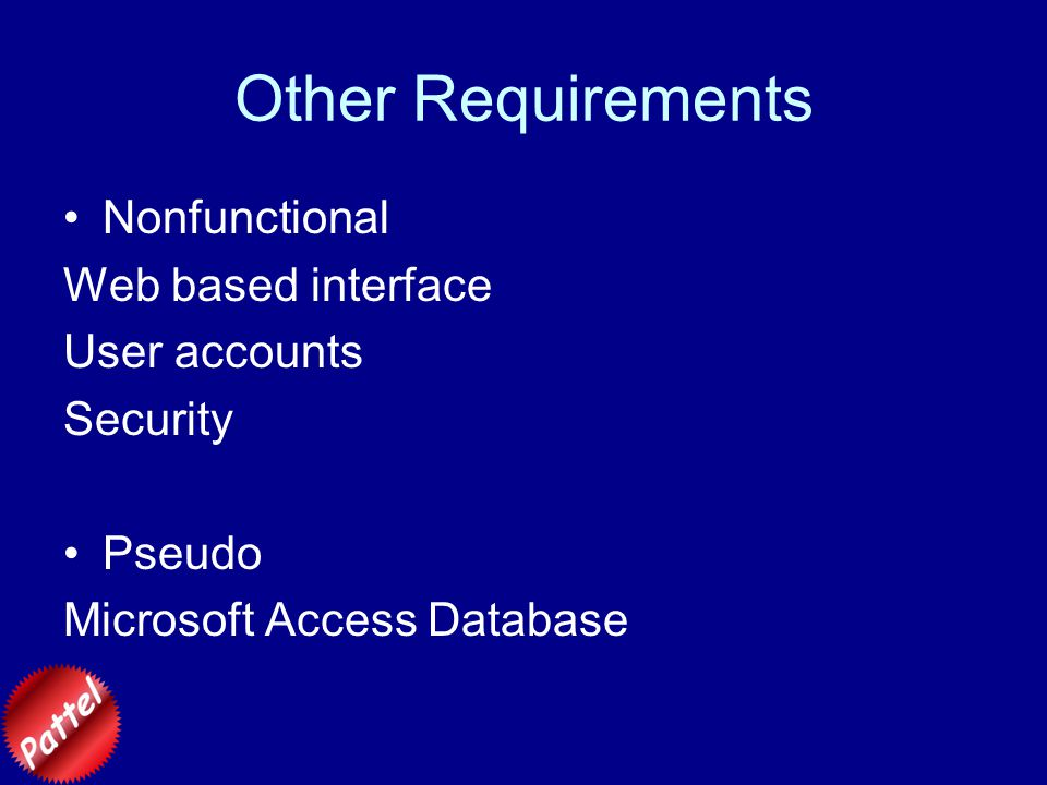 Other Requirements Nonfunctional Web based interface User accounts Security Pseudo Microsoft Access Database