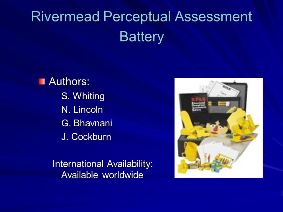 Rivermead Perceptual Assessment Battery Authors: S. Whiting N. Lincoln G. Bhavnani J. Cockburn International Availability: Available worldwide