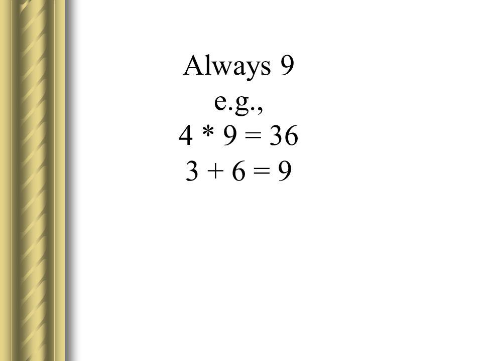 Always 9 e.g., 4 * 9 = 36 3 + 6 = 9