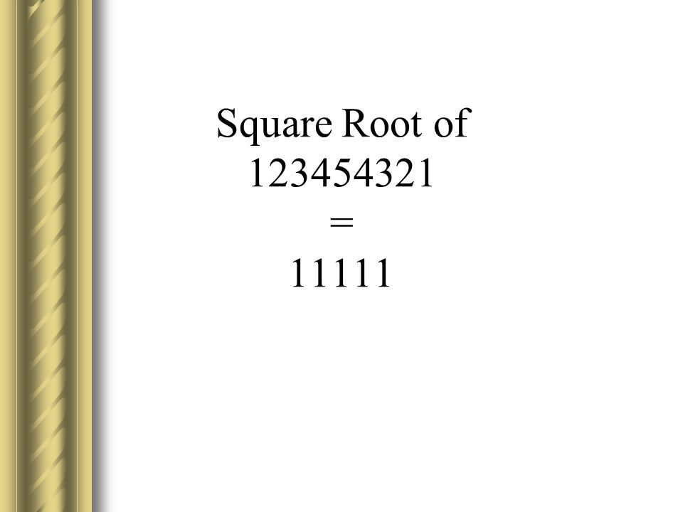 Square Root of 123454321 = 11111
