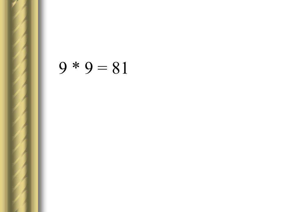 9 * 9 = 81