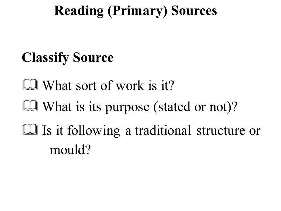 Reading (Primary) Sources Classify Source  What sort of work is it.