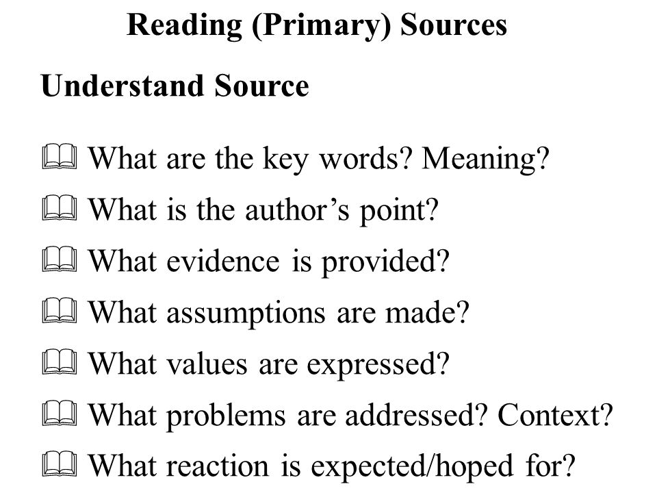 Reading (Primary) Sources Understand Source  What are the key words.