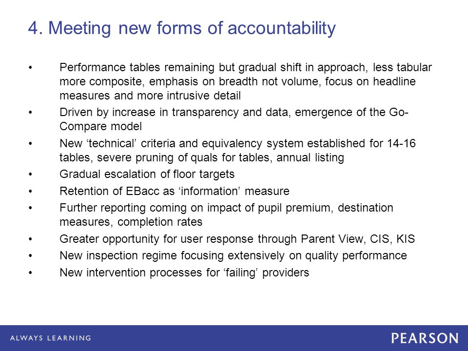 4. Meeting new forms of accountability Performance tables remaining but gradual shift in approach, less tabular more composite, emphasis on breadth no