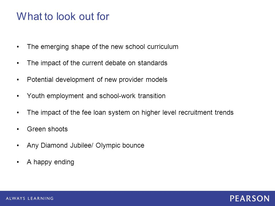 What to look out for The emerging shape of the new school curriculum The impact of the current debate on standards Potential development of new provid