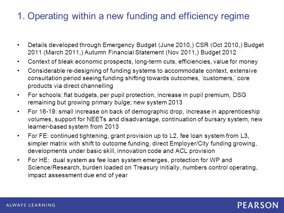 1. Operating within a new funding and efficiency regime Details developed through Emergency Budget (June 2010,) CSR (Oct 2010,) Budget 2011 (March 201