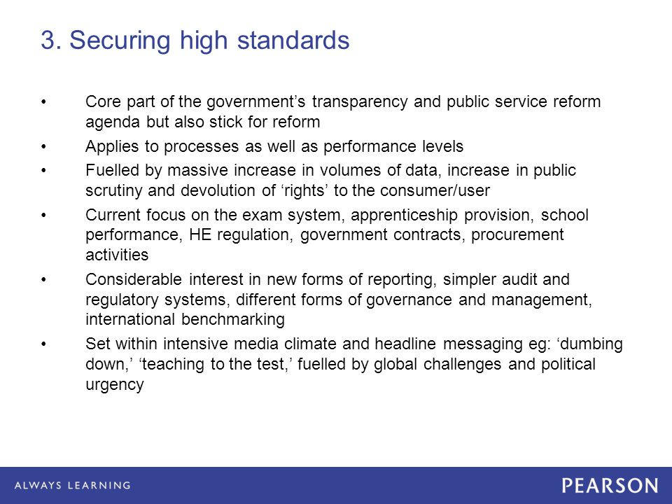 3. Securing high standards Core part of the government's transparency and public service reform agenda but also stick for reform Applies to processes
