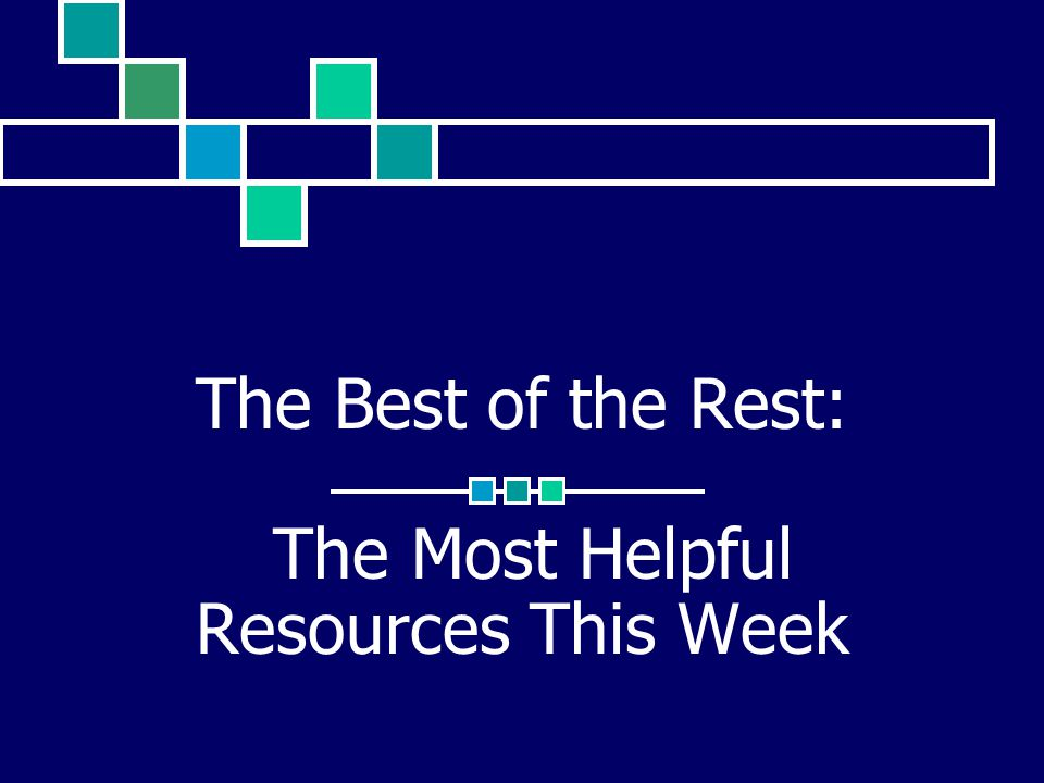 The Best of the Rest: The Most Helpful Resources This Week