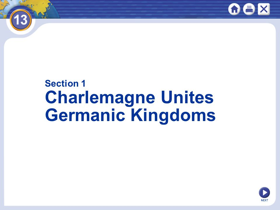 NEXT Section 1 Charlemagne Unites Germanic Kingdoms