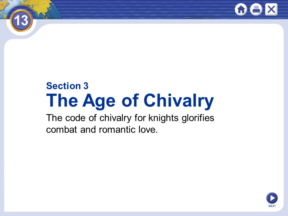 Section 3 The Age of Chivalry The code of chivalry for knights glorifies combat and romantic love.