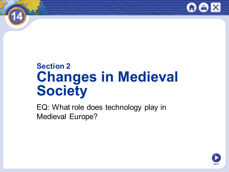 NEXT EQ: What role does technology play in Medieval Europe? Section 2 Changes in Medieval Society