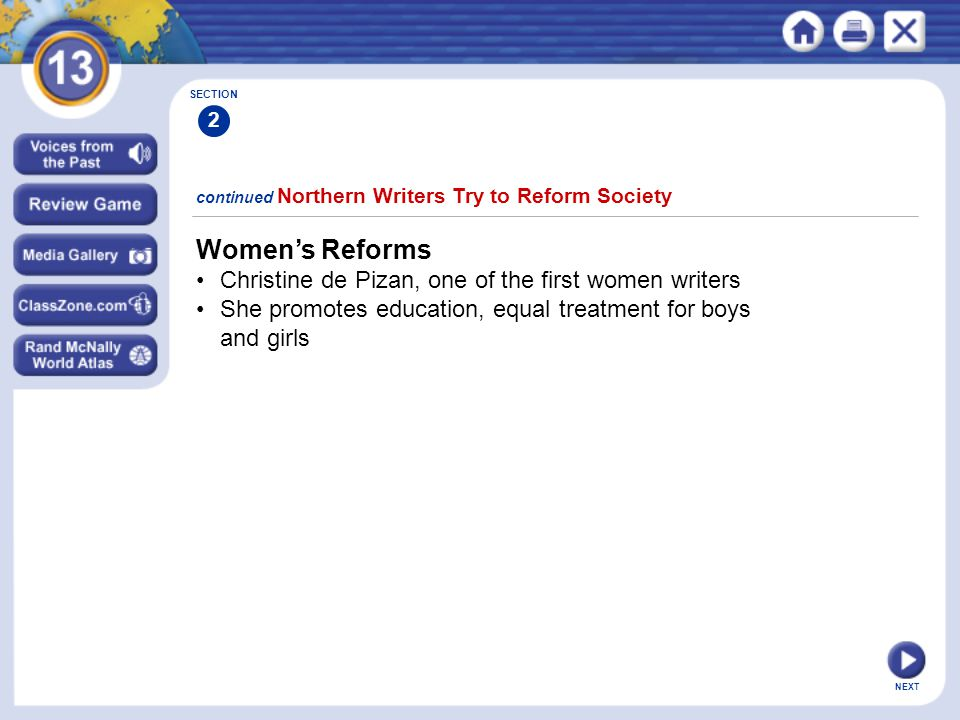 NEXT continued Northern Writers Try to Reform Society Women's Reforms Christine de Pizan, one of the first women writers She promotes education, equal treatment for boys and girls SECTION 2