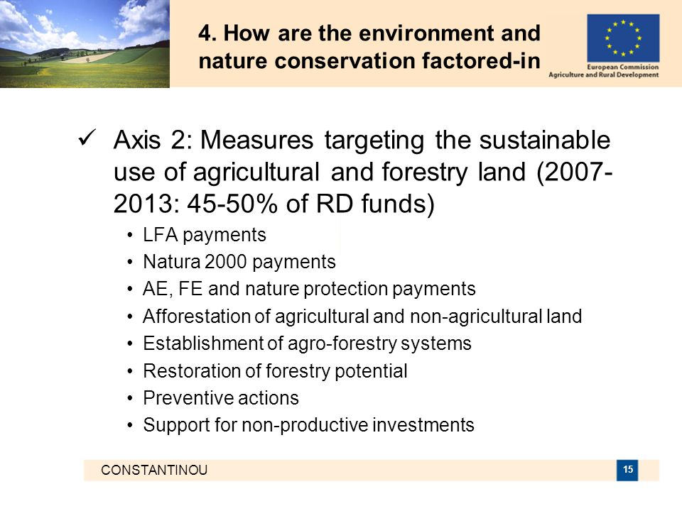 CONSTANTINOU 15 4. How are the environment and nature conservation factored-in Axis 2: Measures targeting the sustainable use of agricultural and fore