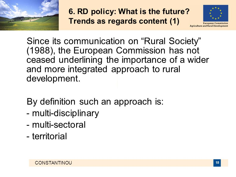 "CONSTANTINOU 18 6. RD policy: What is the future? Trends as regards content (1) Since its communication on ""Rural Society"" (1988), the European Commis"
