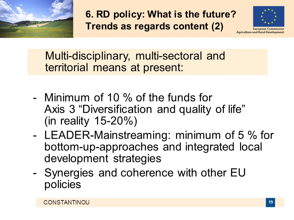 "CONSTANTINOU 19 6. RD policy: What is the future? Trends as regards content (2) -Minimum of 10 % of the funds for Axis 3 ""Diversification and quality"