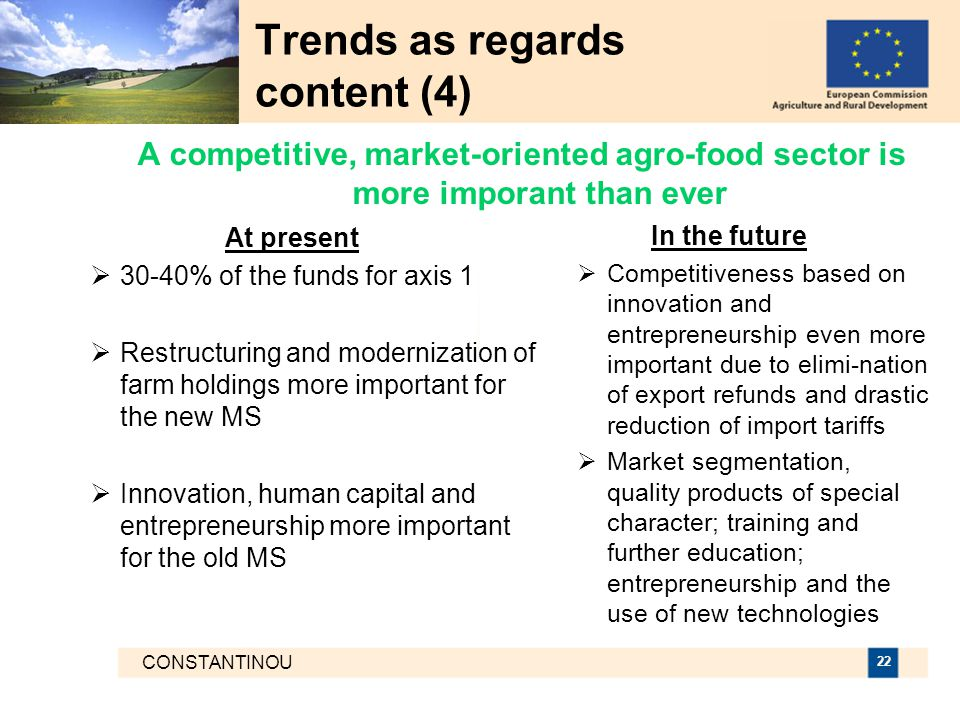 CONSTANTINOU 22 Trends as regards content (4) At present  30-40% of the funds for axis 1  Restructuring and modernization of farm holdings more impo