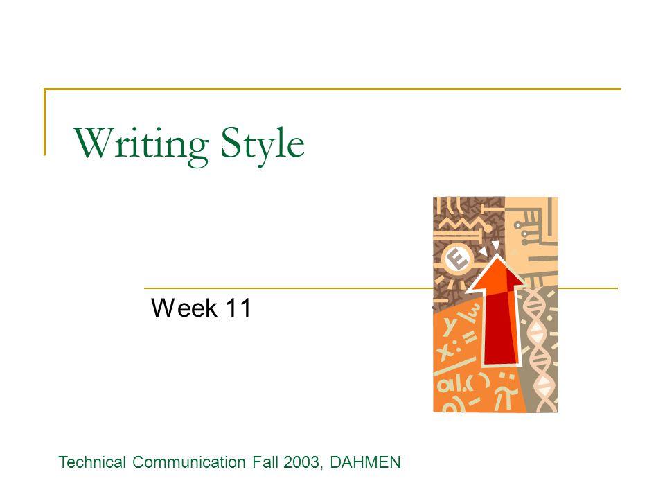 Writing Style Week 11 Technical Communication Fall 2003, DAHMEN