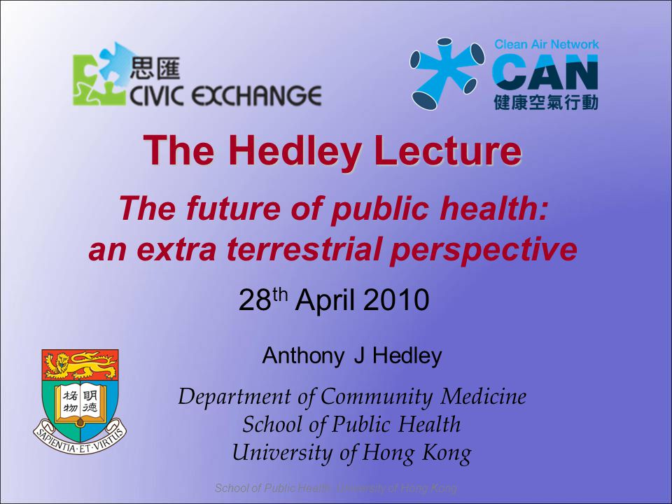 School of Public Health, University of Hong Kong Vulcanism, life and public health Source: Youtube video http://www.youtube.com/watch?v=qVWiL7yzIvI&feature=related