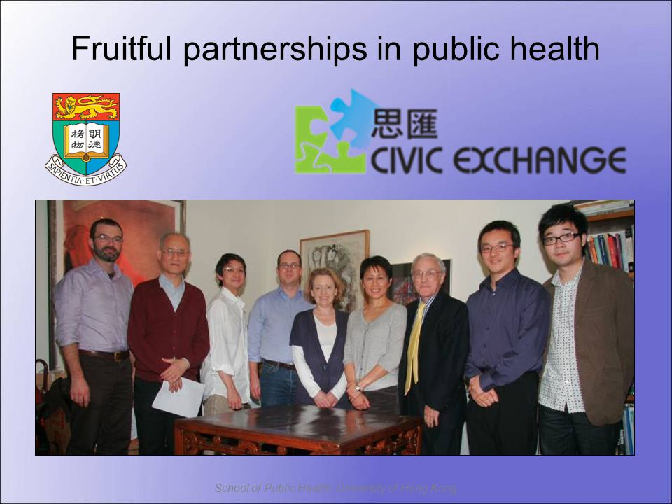 School of Public Health, University of Hong Kong Fruitful partnerships in public health