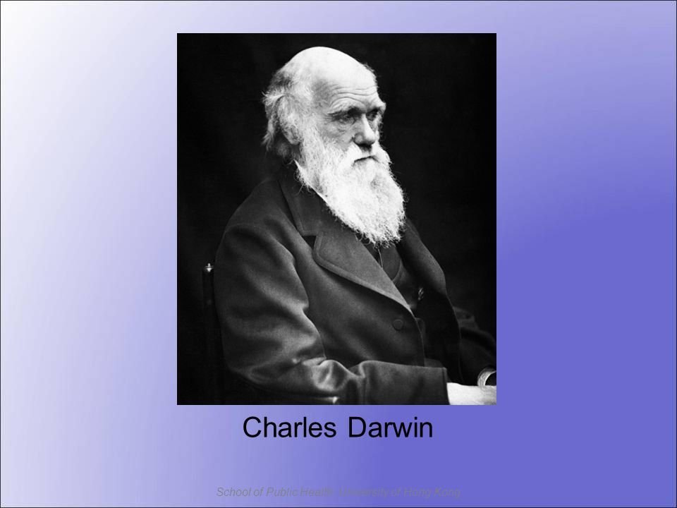 School of Public Health, University of Hong Kong Charles Darwin