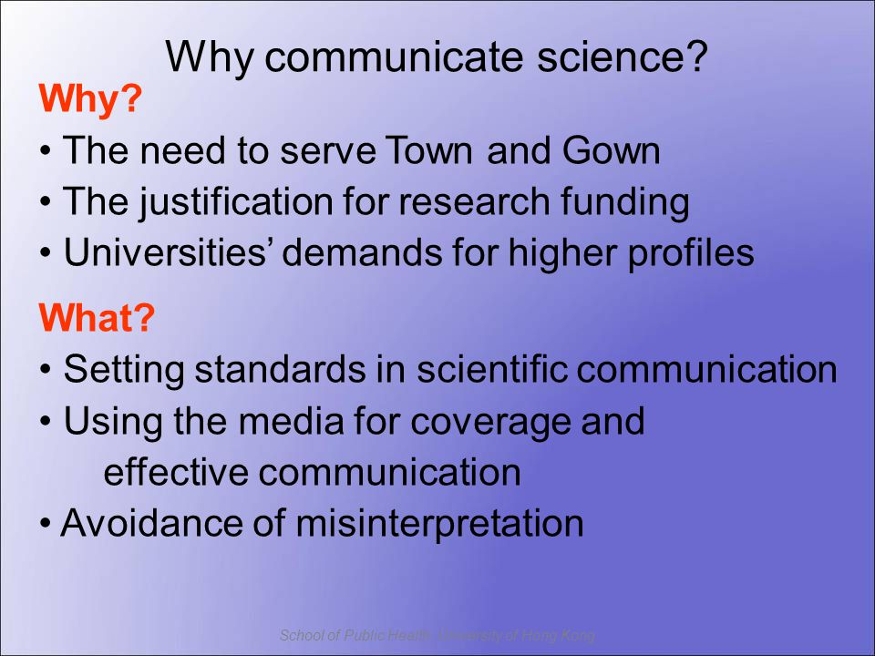 School of Public Health, University of Hong Kong Why communicate science.