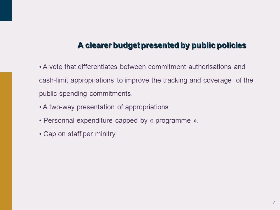 7 A clearer budget presented by public policies A vote that differentiates between commitment authorisations and cash-limit appropriations to improve the tracking and coverage of the public spending commitments.