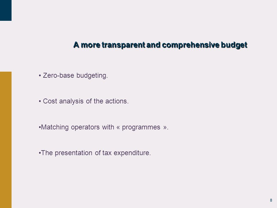 8 A more transparent and comprehensive budget Zero-base budgeting.