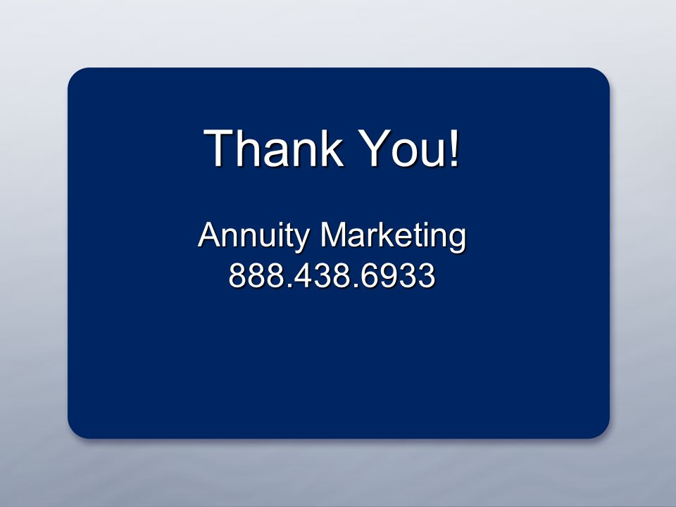 For agent use only. Not for consumer distribution. Thank You! Annuity Marketing 888.438.6933