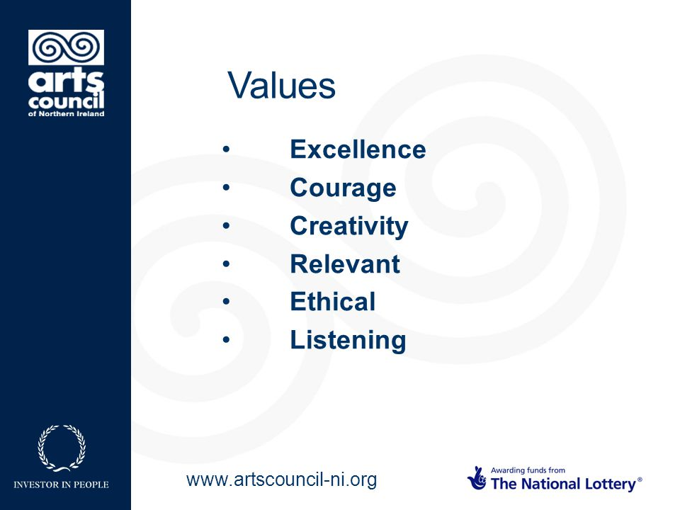 www.artscouncil-ni.org Excellence Courage Creativity Relevant Ethical Listening Values