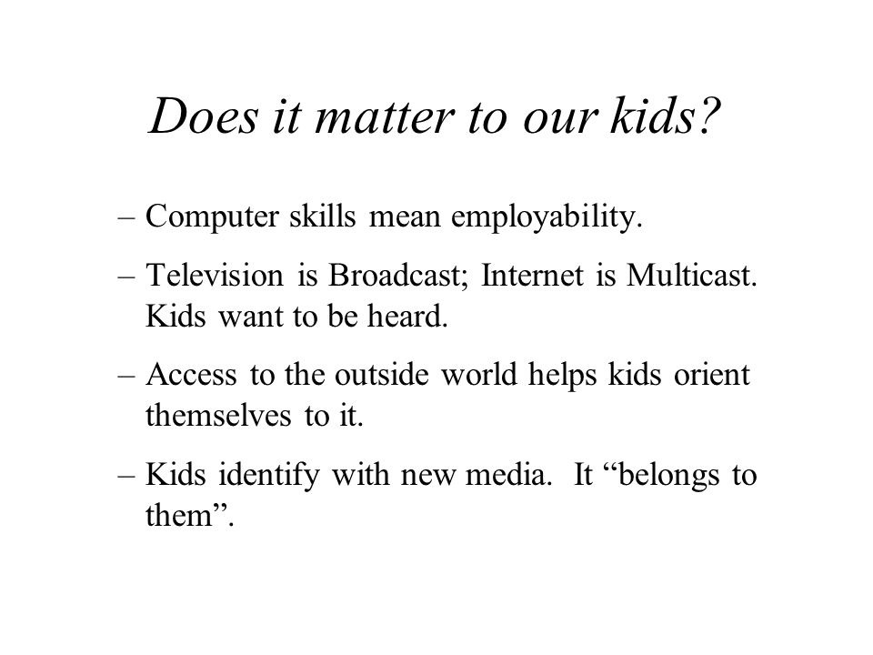 Does it matter to our kids. –Computer skills mean employability.
