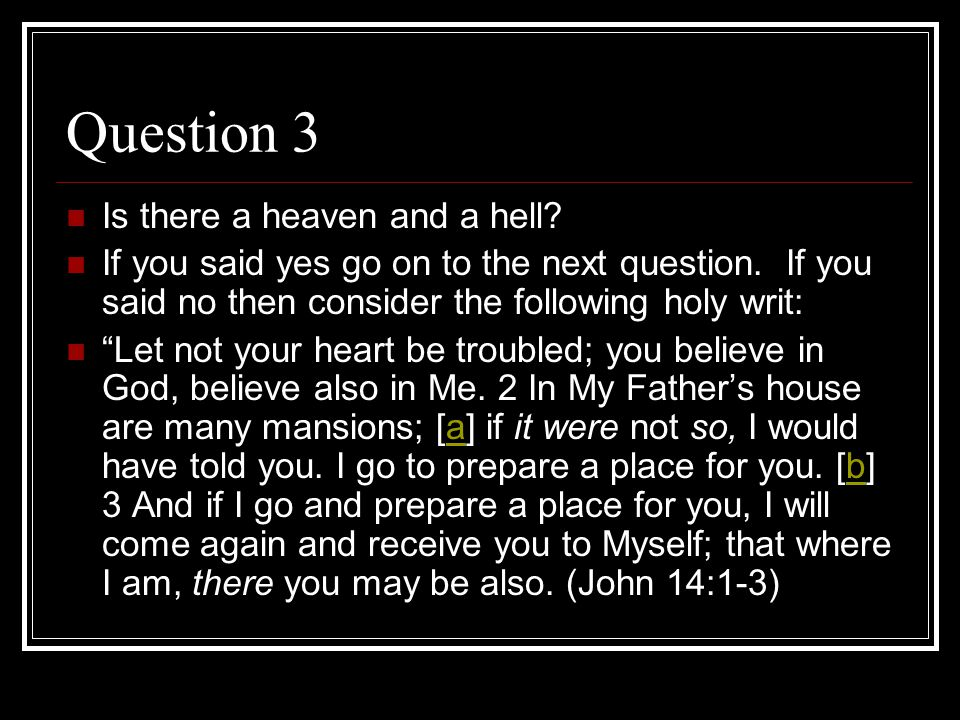 Question 3 Is there a heaven and a hell.If you said yes go on to the next question.