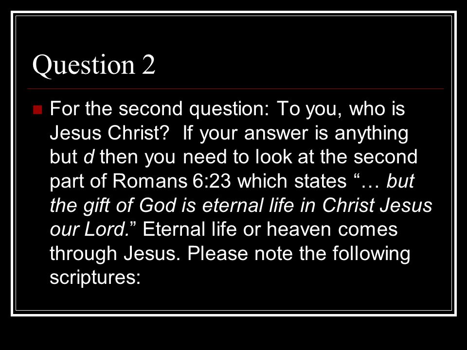 Question 2 For the second question: To you, who is Jesus Christ.