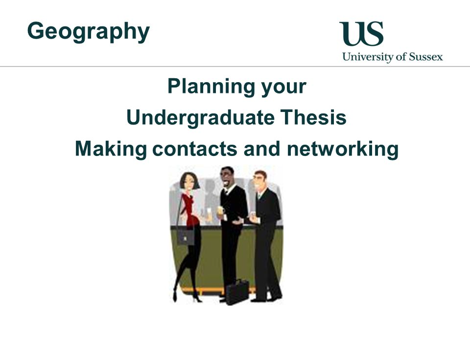 Getting started/joining up SussexPlus account Start planning/thinking Using action planning asset Geography: Planning your Undergraduate Thesis Skills, making contacts and networking A private space for your professional development.