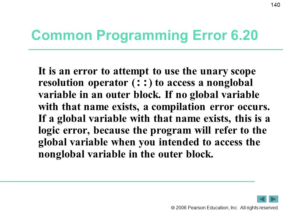  2006 Pearson Education, Inc. All rights reserved. 140 Common Programming Error 6.20 It is an error to attempt to use the unary scope resolution oper