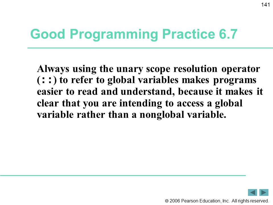  2006 Pearson Education, Inc. All rights reserved. 141 Good Programming Practice 6.7 Always using the unary scope resolution operator ( :: ) to refer